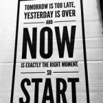 Mañana es muy tarde, empieza hoy.